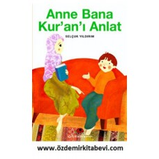 ANNE BANA KURANI ANLAT(UĞURBÖCEĞİ YAY)
